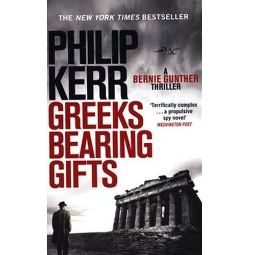 Greeks Bearing Gifts: Bernie Gunther Thriller 13 Philip Kerr (9781786489494)
