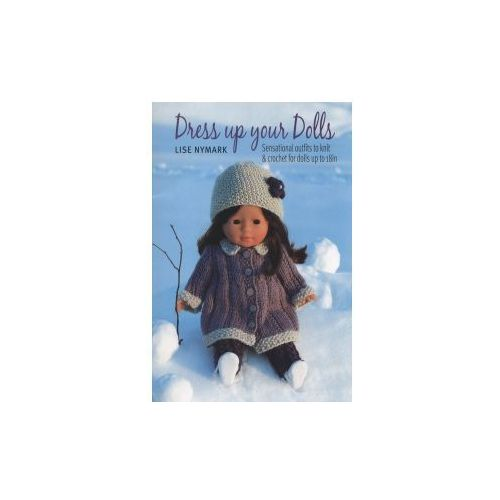 "Dress Up Your Doll : Sensational Outfits For 18"" Dolls, Nymark, Lise"