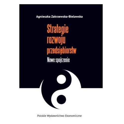 Strategie rozwoju przedsiębiorstw - Agnieszka Zakrzewska-Bielawska, PWE