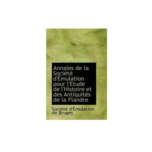 Annales de La Soci T D' Mulation Pour L'Etude de L'Histoire Et Des Antiquit?'s de La Flandre (9781113109194)