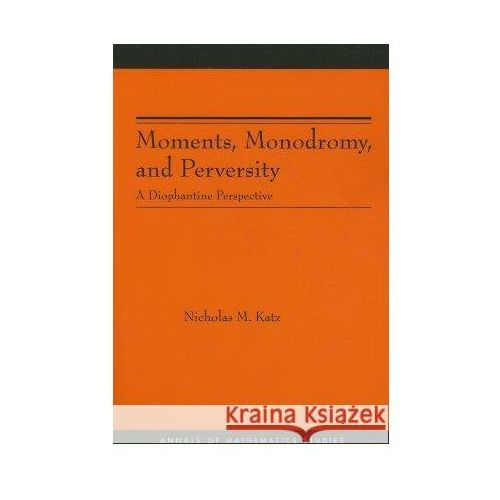 Moments Monodromy & Perversity A Diophantine Perspective, Katz N.