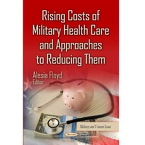 Rising Costs of Military Health Care & Approaches to Reducing Them (9781631174940)