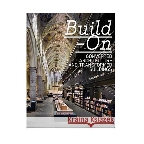 Build-on. Converted Architecture and Tranformed buldings (9783899552591)