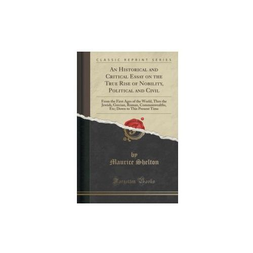 An Historical And Critical Essay On The True Rise Of Nobility, Political And Civil, Shelton Maurice