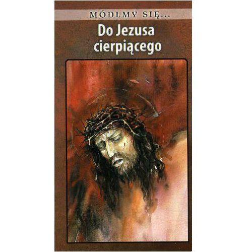 Módlmy się...Do Jezusa cierpiącego, JUT