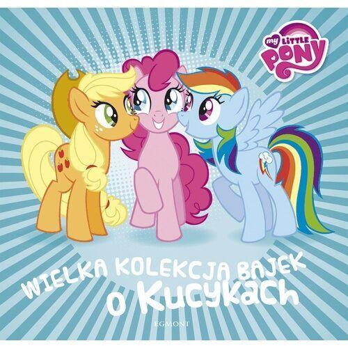 My little pony. wielka kolekcja bajek o kucykach - praca zbiorowa