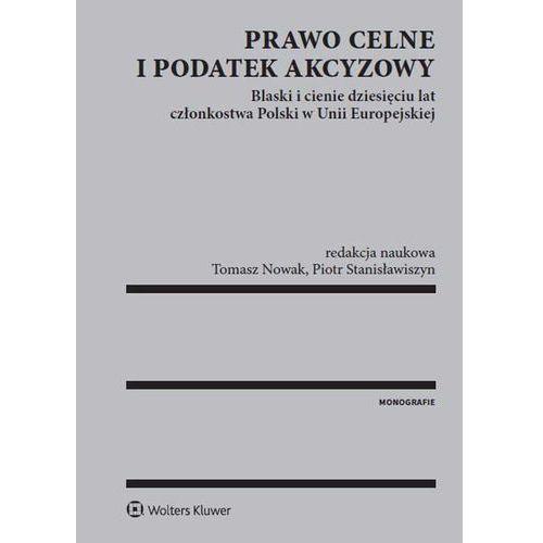 Prawo celne i podatek akcyzowy - Nowak Tomasz, Stanisławiszyn Piotr