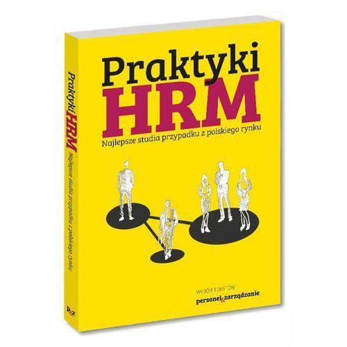 Praktyki HRM Najlepsze studia przypadku z polskiego rynku (260 str.)