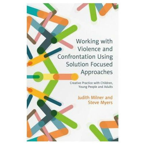 Working with Violence and Confrontation Using Solution Focused Approaches (9781785920554)