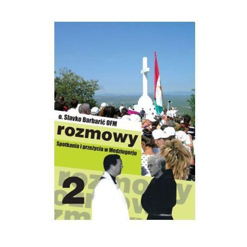 Rozmowy 2 Spotkania i przeżycia w Medziugorju (9788392535492)