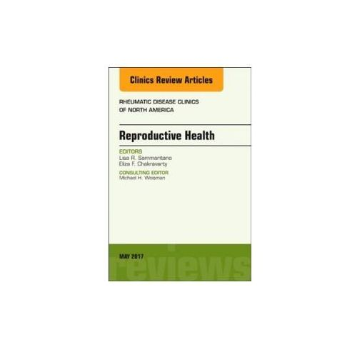 Reproductive Health, An Issue of Rheumatic Disease Clinics of North America (9780323528603)