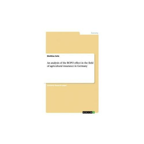 An analysis of the ROPO effect in the field of agricultural insurance in Germany (9783656866718)