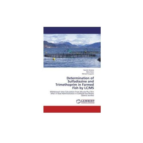 Determination of Sulfadiazine and Trimethoprim in Farmed Fish by LC/MS (9783659824791)