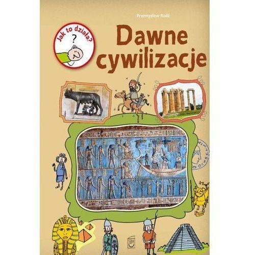 Jak to działa? Dawne cywilizacje. Darmowy odbiór w niemal 100 księgarniach! (32 str.)