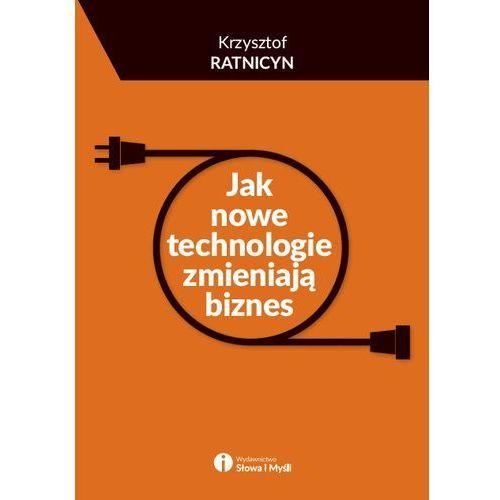 Jak nowe technologie zmieniają biznes - Dostawa 0 zł (152 str.)