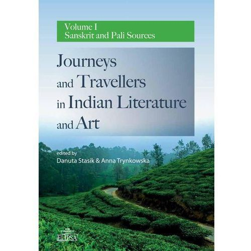 Journeys and Travellers in Indian Literature and Art. Volume I Sanskrit and Pali Sources