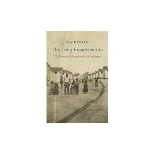 Long Emancipation - The Demise of Slavery in the United States
