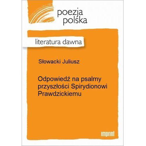Odpowiedź na psalmy przyszłości Spirydionowi Prawdzickiemu - Juliusz Słowacki (9788327024817)