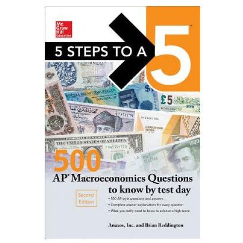 5 Steps to a 5: 500 AP Macroeconomics Questions to Know by Test Day, Second Edition (9781259836503)