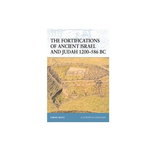 Fortifications of Ancient Israel and Judah 1200-586 BC