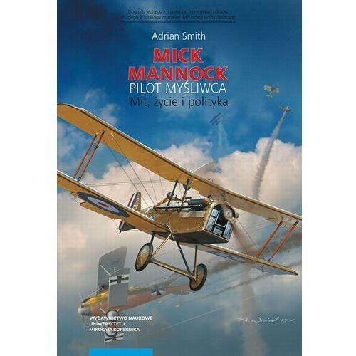 Mick Mannock, pilot myśliwca. Mit, życie i polityka - Adrian Smith F.M. - ebook