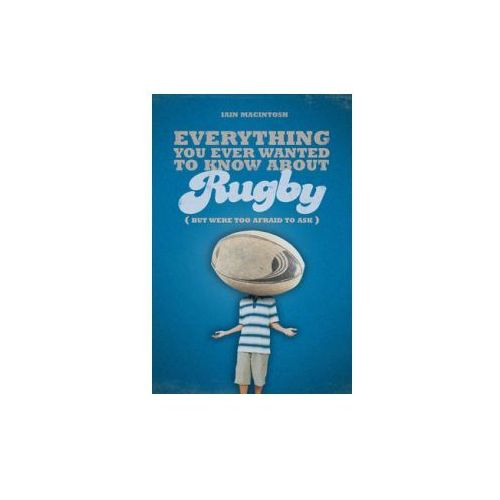 Everything You Ever Wanted to Know About Rugby But Were Too Afraid to Ask (9781408114940)