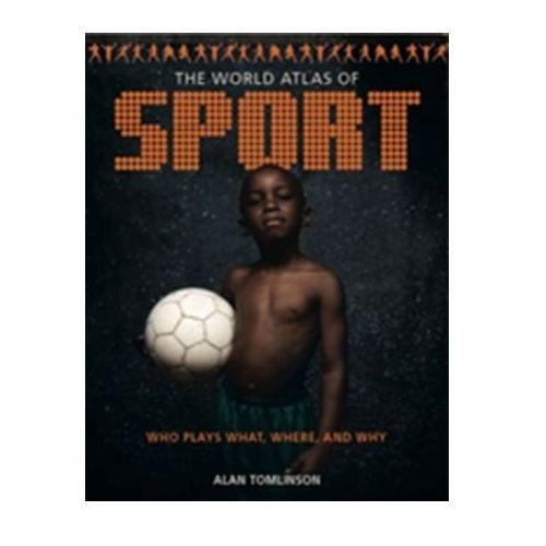 The World Atlas Of Sport : Who Plays What, Where And Why (9780956559920)