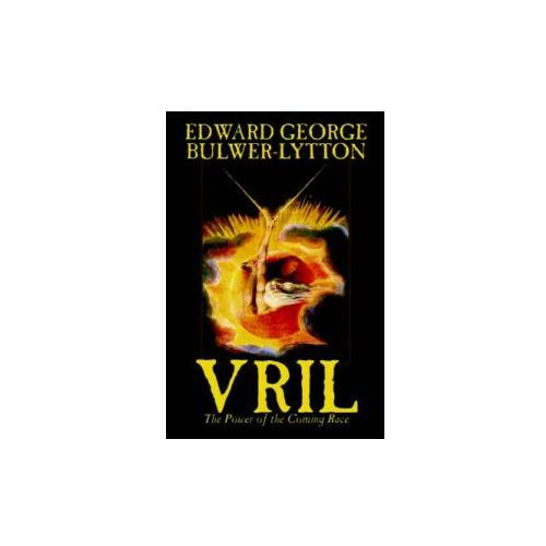 Vril, the Power of the Coming Race by Edward Bulwer-Lytton, Science Fiction (9781592248865)