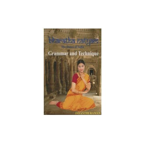 Bharatha Natyam the Dance of India: Grammar and Technique