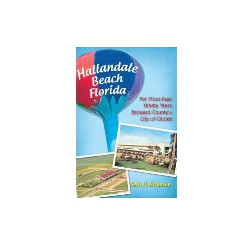 Hallandale Beach Florida: For More Than Ninety Years Broward County's City of Choice (9781596299610)