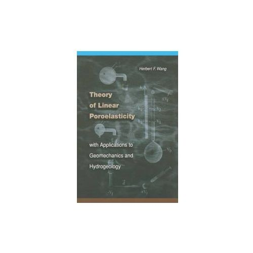 Theory of Linear Poroelasticity with Applications to Geomechanics and Hydrogeology (9780691037462)