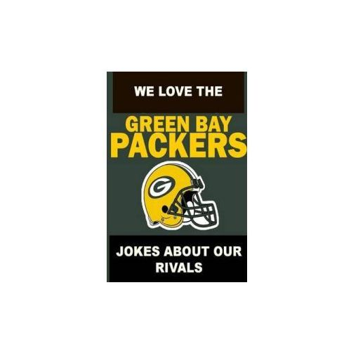 We Love the Green Bay Packers - Jokes About Our Rivals (9781304645791)