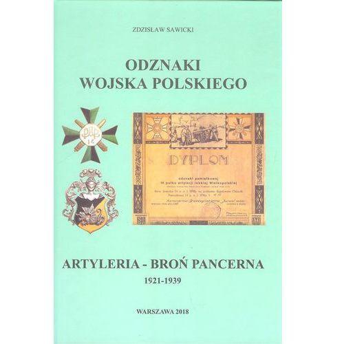 Odznaki Wojska Polskiego 1921-1939 Artyleria - Broń Pancerna Zdzisław Sawicki (9788392126355)