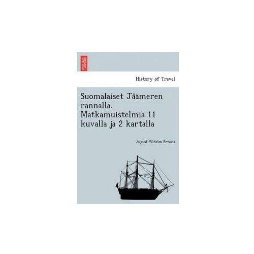 Suomalaiset Ja a Meren Rannalla. Matkamuistelmia 11 Kuvalla Ja 2 Kartalla (9781241759957)