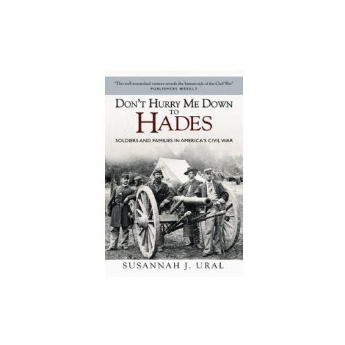 Don't Hurry Me Down to Hades: Soldiers and Families in Ameri