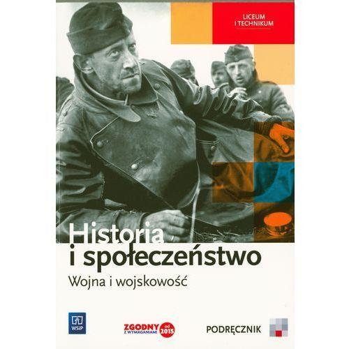 Historia i społeczeństwo Wojna i wojskowość Podręcznik wieloletni - Markowicz Marcin, Pytlińska Olga, Wyroda Agata