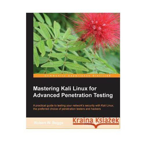 Mastering Kali Linux for Advanced Penetration Testing (9781782163121)