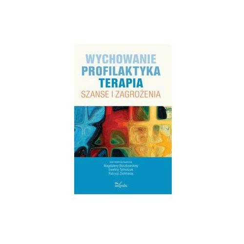 Wychowanie Profilaktyka Terapia Szanse i zagrożenia (9788375879902)