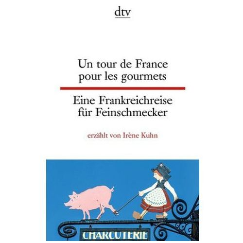 Un tour de France pour les gourmets. Eine Frankreichreise für Feinschmecker, Kuhn, Irène