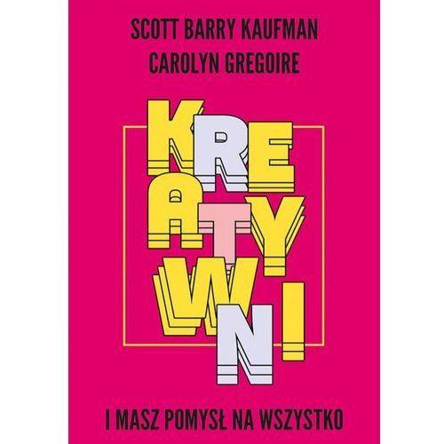 Kreatywni. I masz pomysł na wszystko - Scott Barry Kaufman, Carolyn Gregoire (MOBI) (9788328707504)
