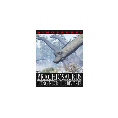 Dinosaurs!: Brachiosaurus and other Long-Necked Herbivores