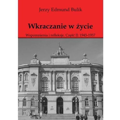 Wkraczanie w życie. Wspomnienia i refleksje. Część II: 1945 - 1957 - Jerzy Bulik, E-bookowo