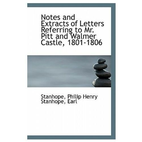 Notes and Extracts of Letters Referring to Mr. Pitt and Walmer Castle, 1801-1806