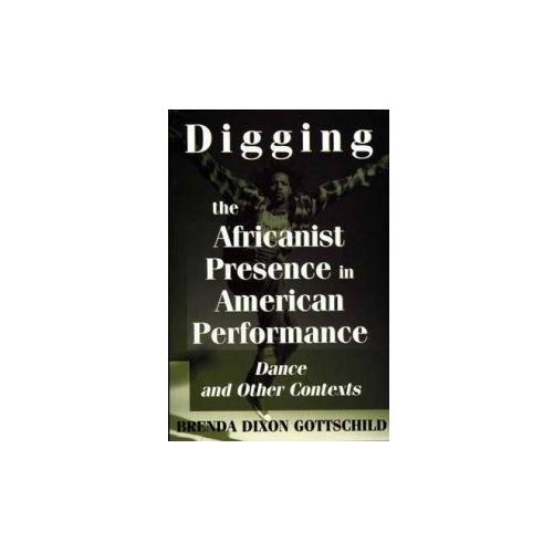 Digging the Africanist Presence in American Performance (9780275963736)