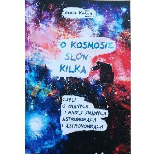 O kosmosie słów kilka [Kenig Beata] (100 str.)