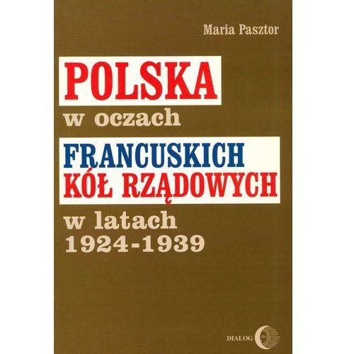Polska w oczach francuskich kół rządowych w latach 1924-1939 - Maria Pasztor (9788380024946)