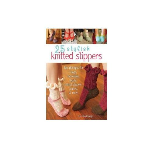 25 Knitted Slippers: Fun & Stylish Designs for Clogs, Moccas