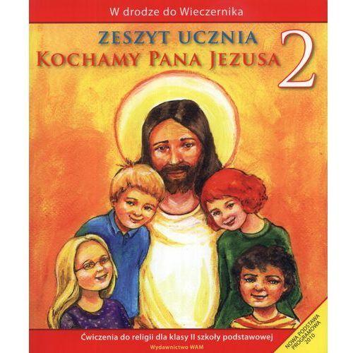 Kochamy Pana Jezusa. Klasa 2. Szkoła podstawowa. Zeszyt ucznia. W drodze do Wieczernika, oprawa miękka