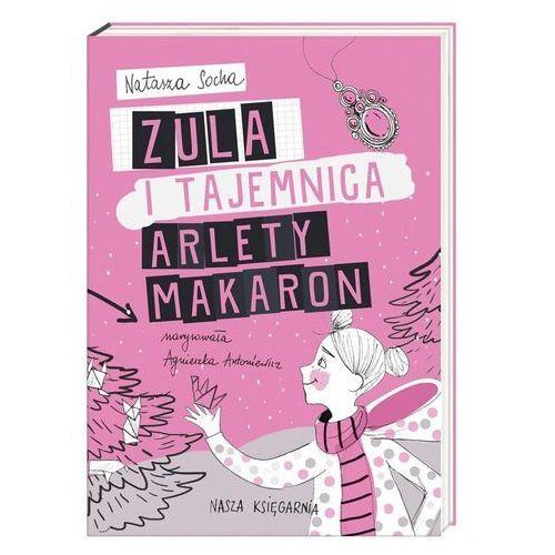 Zula i tajemnica Arlety Makaron [Socha Natasza] (192 str.)