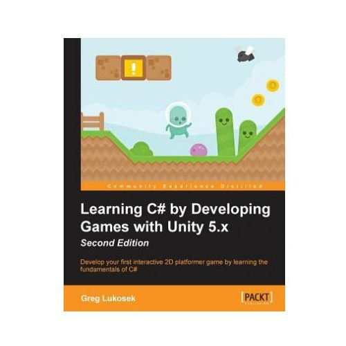Learning C# by Developing Games with Unity 5.x (9781785287596)